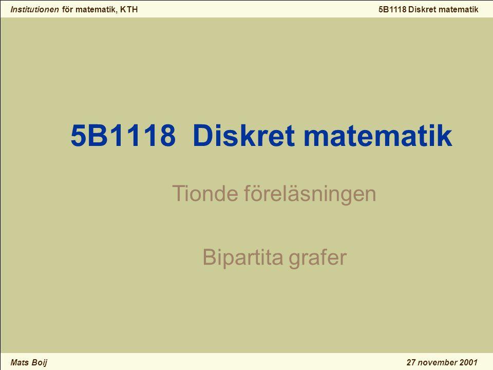 Institutionen för matematik, KTH Mats Boij 5B1118 Diskret matematik 27 november 2001 Bipartita grafer 4 En bipartit graf är – En graf som kan hörnfärgas med tv ₢ färger.
