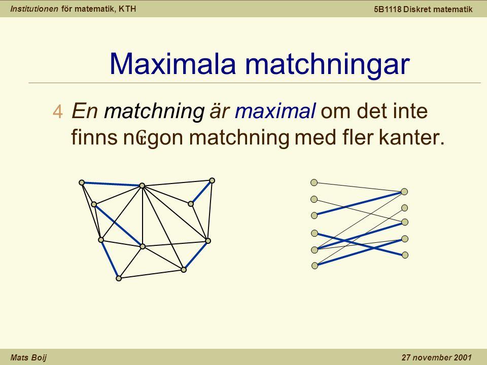 Institutionen för matematik, KTH Mats Boij 5B1118 Diskret matematik 27 november 2001 Maximala matchningar 4 En matchning är maximal om det inte finns