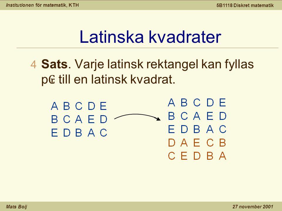 Institutionen för matematik, KTH Mats Boij 5B1118 Diskret matematik 27 november 2001 Latinska kvadrater 4 Sats. Varje latinsk rektangel kan fyllas p ₢