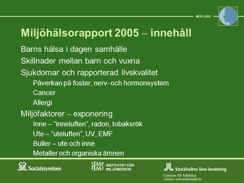 Miljöhälsorapport 2005 – innehåll Barns hälsa i dagen samhälle Skillnader mellan barn och vuxna Sjukdomar och rapporterad livskvalitet Påverkan på fos