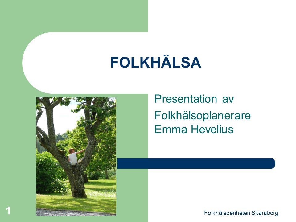 Folkhälsoenheten Skaraborg 1 FOLKHÄLSA Presentation av Folkhälsoplanerare Emma Hevelius