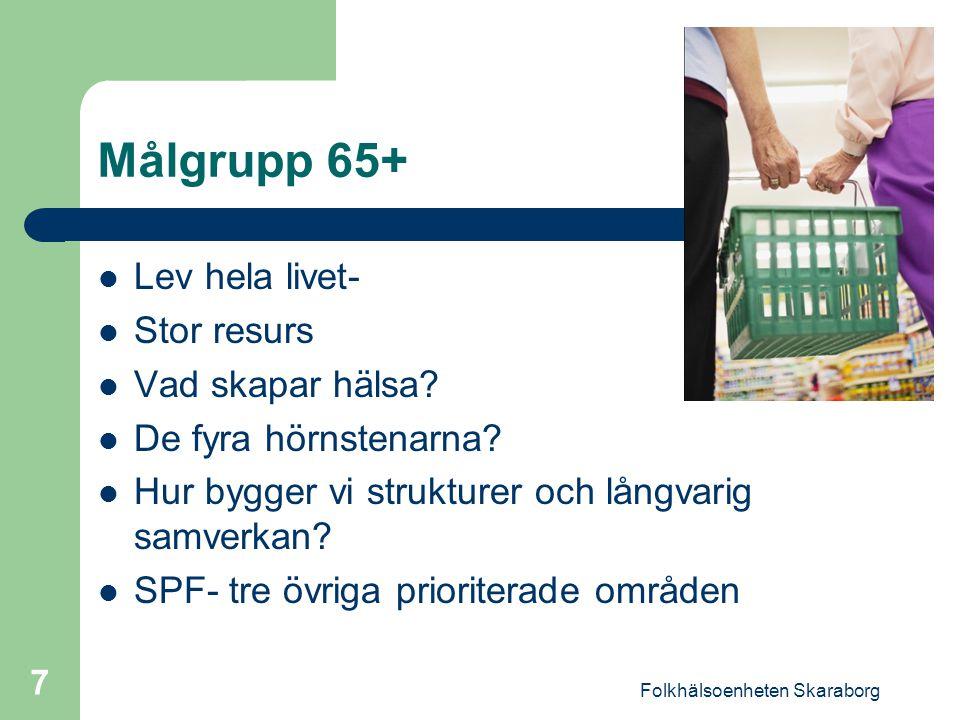 Folkhälsoenheten Skaraborg 7 Målgrupp 65+ Lev hela livet- Stor resurs Vad skapar hälsa.
