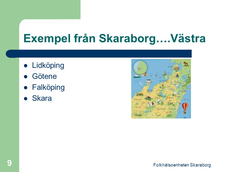 Folkhälsoenheten Skaraborg 9 Exempel från Skaraborg….Västra Lidköping Götene Falköping Skara