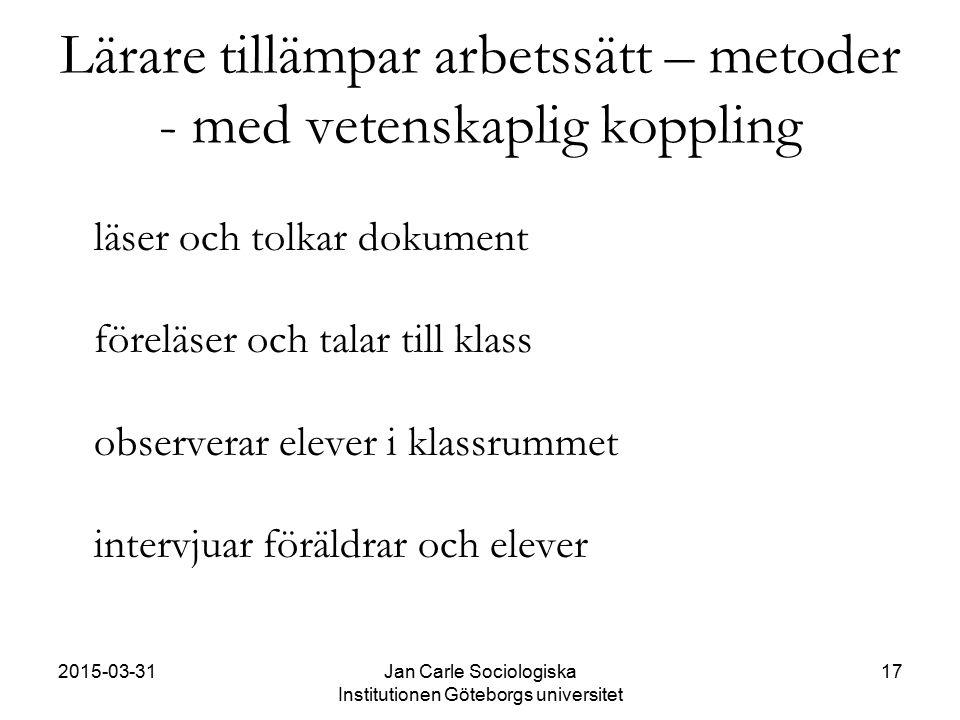 2015-03-31Jan Carle Sociologiska Institutionen Göteborgs universitet 17 Lärare tillämpar arbetssätt – metoder - med vetenskaplig koppling läser och to