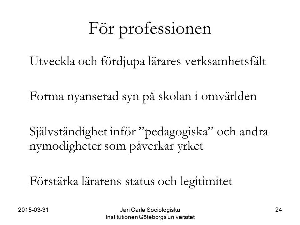 2015-03-31Jan Carle Sociologiska Institutionen Göteborgs universitet 24 För professionen Utveckla och fördjupa lärares verksamhetsfält Forma nyanserad
