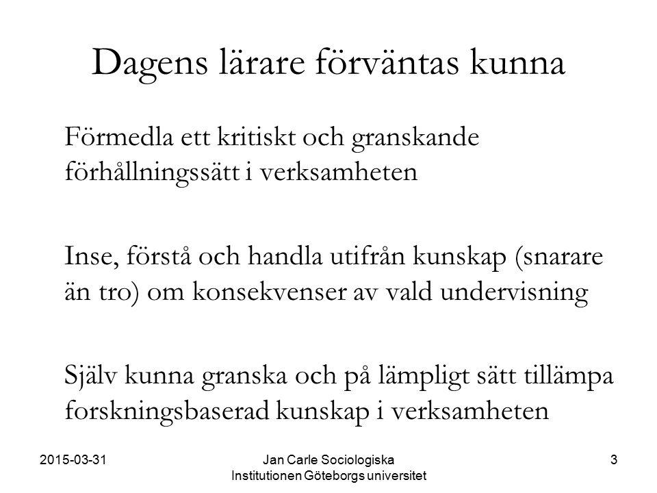 2015-03-31Jan Carle Sociologiska Institutionen Göteborgs universitet 3 Dagens lärare förväntas kunna Förmedla ett kritiskt och granskande förhållnings