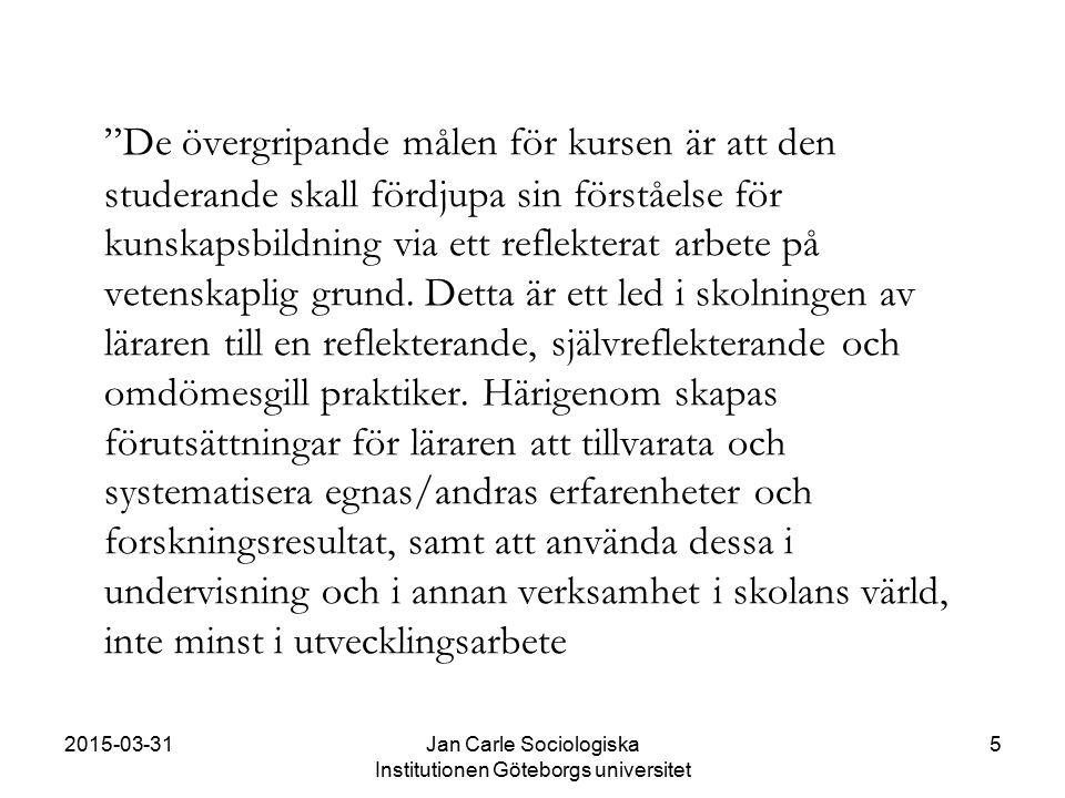 """2015-03-31Jan Carle Sociologiska Institutionen Göteborgs universitet 5 """"De övergripande målen för kursen är att den studerande skall fördjupa sin förs"""
