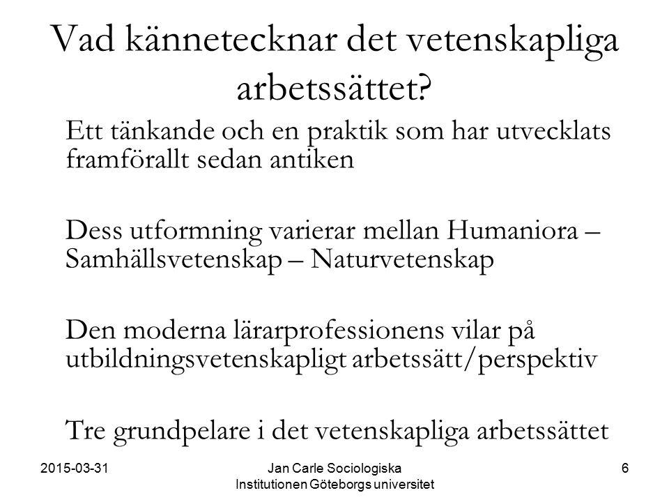2015-03-31Jan Carle Sociologiska Institutionen Göteborgs universitet 6 Vad kännetecknar det vetenskapliga arbetssättet? Ett tänkande och en praktik so
