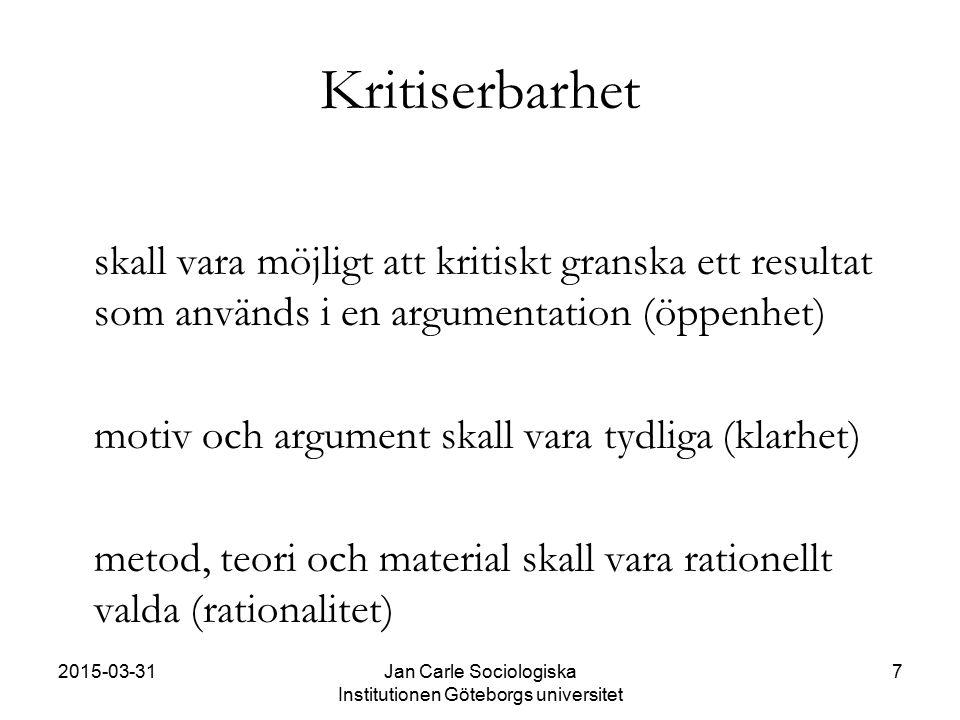 2015-03-31Jan Carle Sociologiska Institutionen Göteborgs universitet 7 Kritiserbarhet skall vara möjligt att kritiskt granska ett resultat som används