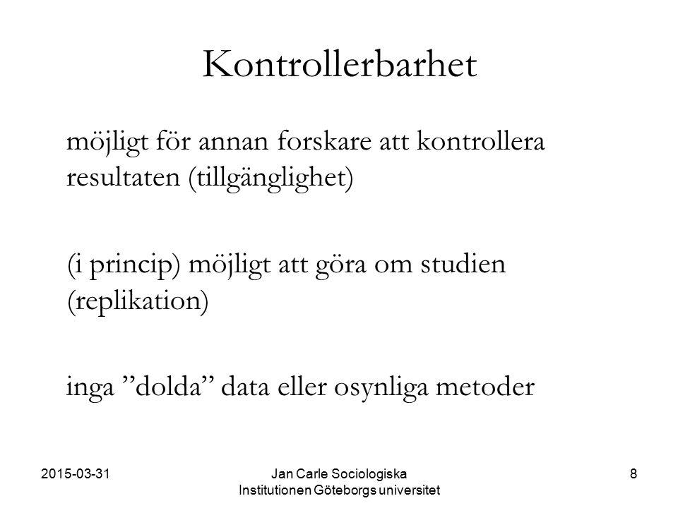 2015-03-31Jan Carle Sociologiska Institutionen Göteborgs universitet 8 Kontrollerbarhet möjligt för annan forskare att kontrollera resultaten (tillgän