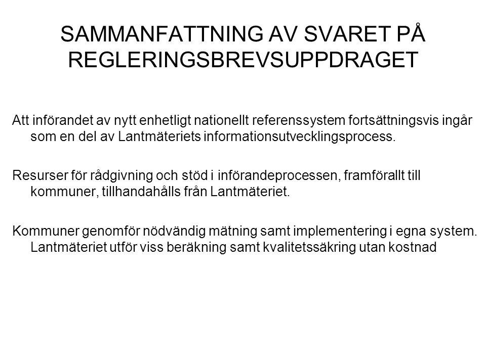 SAMMANFATTNING AV SVARET PÅ REGLERINGSBREVSUPPDRAGET Att införandet av nytt enhetligt nationellt referenssystem fortsättningsvis ingår som en del av L