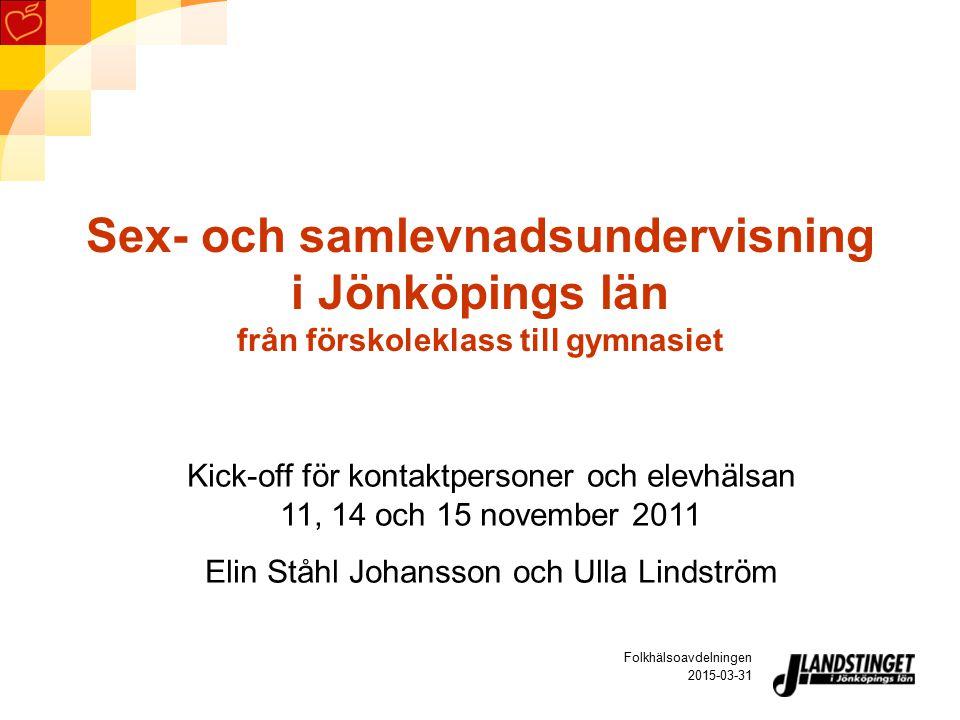2015-03-31 Folkhälsoavdelningen Sex- och samlevnadsundervisning i Jönköpings län från förskoleklass till gymnasiet Kick-off för kontaktpersoner och el