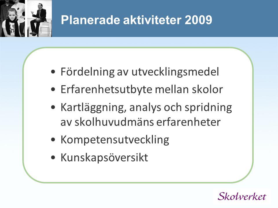 Planerade aktiviteter 2009 Fördelning av utvecklingsmedel Erfarenhetsutbyte mellan skolor Kartläggning, analys och spridning av skolhuvudmäns erfarenheter Kompetensutveckling Kunskapsöversikt