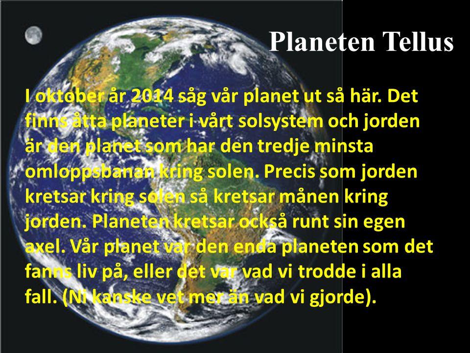 Planeten Tellus I oktober år 2014 såg vår planet ut så här. Det finns åtta planeter i vårt solsystem och jorden är den planet som har den tredje minst