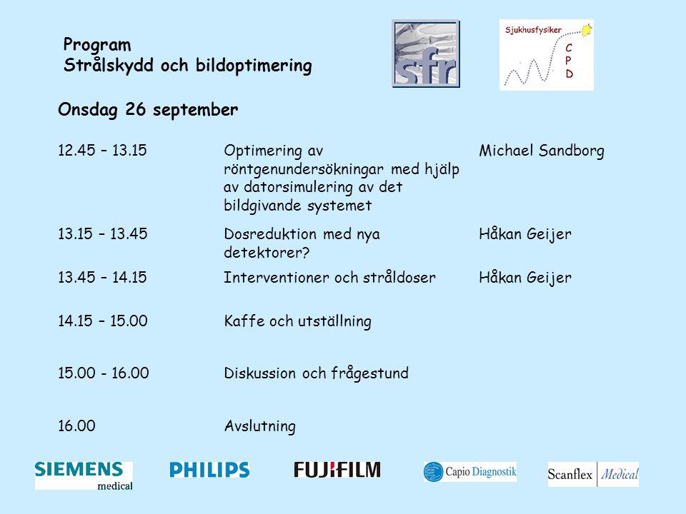 Program Strålskydd och bildoptimering Onsdag 26 september 12.45 – 13.15Optimering av röntgenundersökningar med hjälp av datorsimulering av det bildgivande systemet Michael Sandborg 13.15 – 13.45Dosreduktion med nya detektorer.
