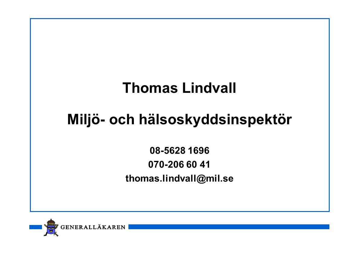 Thomas Lindvall Miljö- och hälsoskyddsinspektör 08-5628 1696 070-206 60 41 thomas.lindvall@mil.se