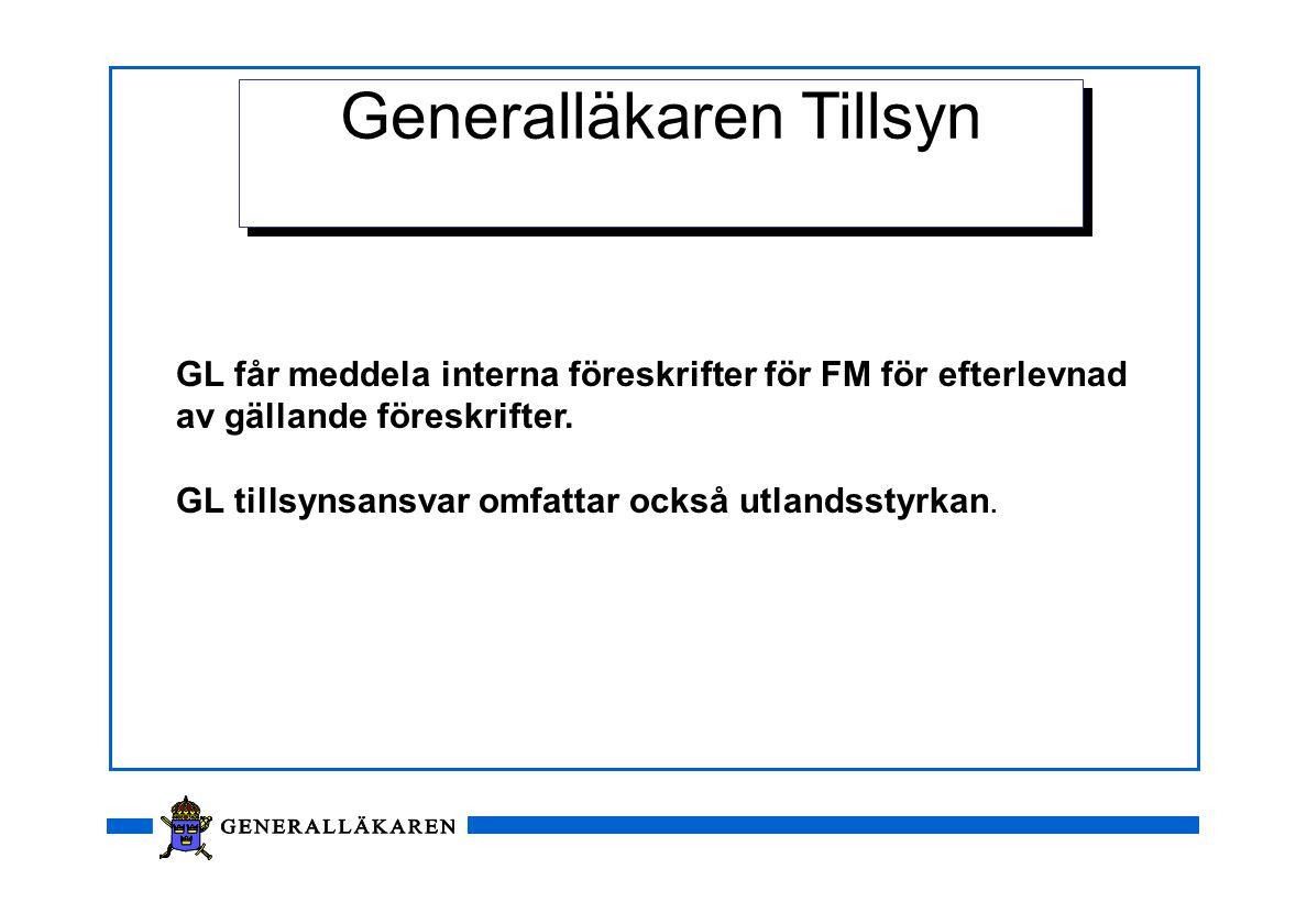 Generalläkaren Tillsyn GL får meddela interna föreskrifter för FM för efterlevnad av gällande föreskrifter. GL tillsynsansvar omfattar också utlandsst