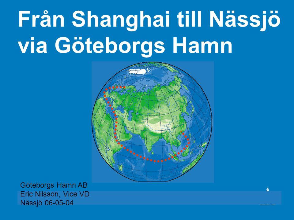 Från Shanghai till Nässjö via Göteborgs Hamn Göteborgs Hamn AB Eric Nilsson, Vice VD Nässjö 06-05-04