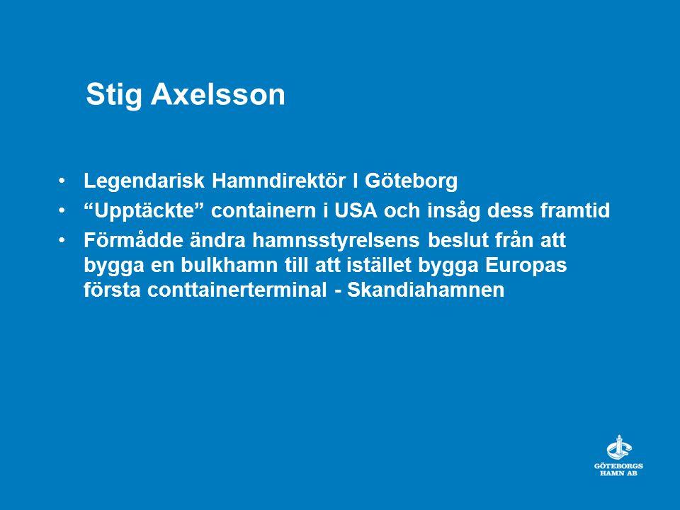 Stig Axelsson Legendarisk Hamndirektör I Göteborg Upptäckte containern i USA och insåg dess framtid Förmådde ändra hamnsstyrelsens beslut från att bygga en bulkhamn till att istället bygga Europas första conttainerterminal - Skandiahamnen