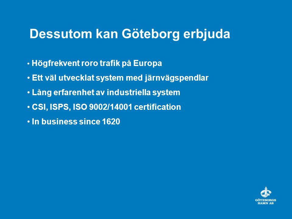 Dessutom kan Göteborg erbjuda Högfrekvent roro trafik på Europa Ett väl utvecklat system med järnvägspendlar Lång erfarenhet av industriella system CSI, ISPS, ISO 9002/14001 certification In business since 1620