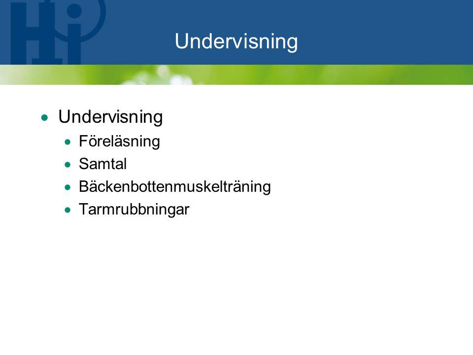 Undervisning  Undervisning  Föreläsning  Samtal  Bäckenbottenmuskelträning  Tarmrubbningar