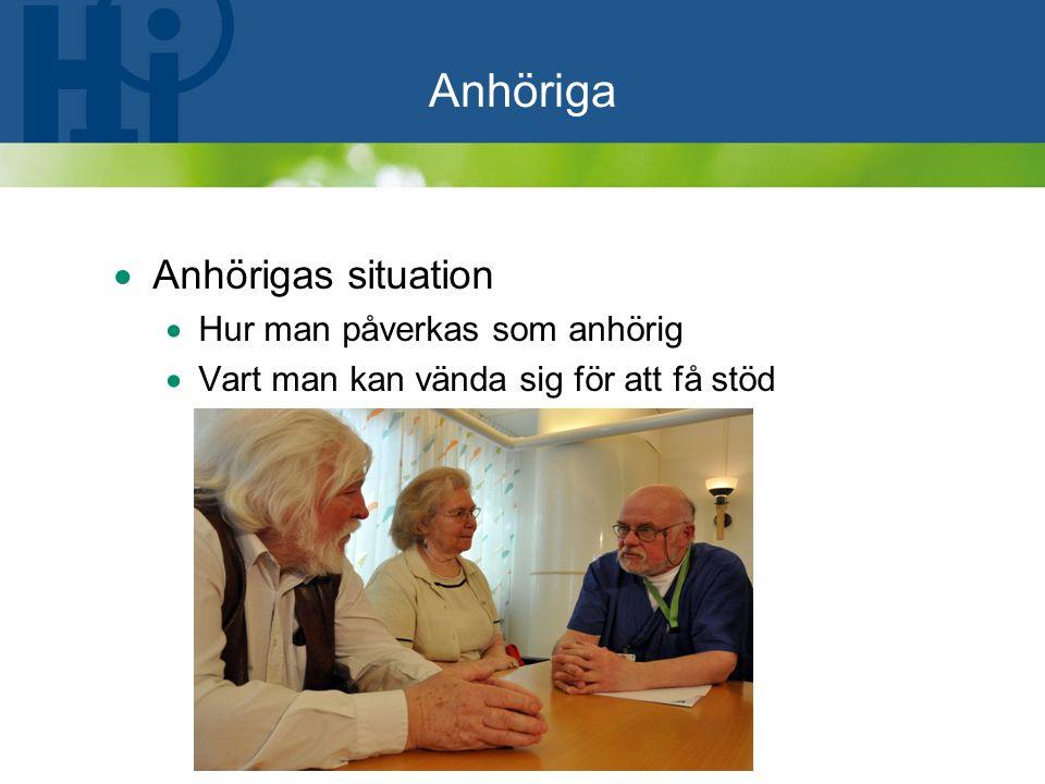 Anhöriga  Anhörigas situation  Hur man påverkas som anhörig  Vart man kan vända sig för att få stöd