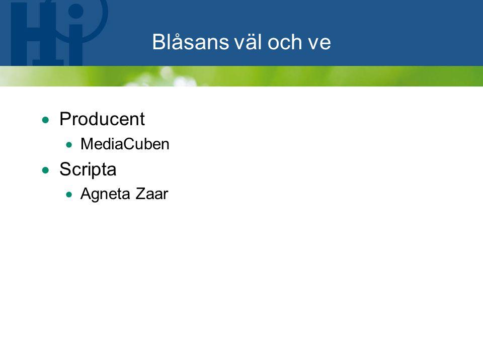 Blåsans väl och ve  Producent  MediaCuben  Scripta  Agneta Zaar