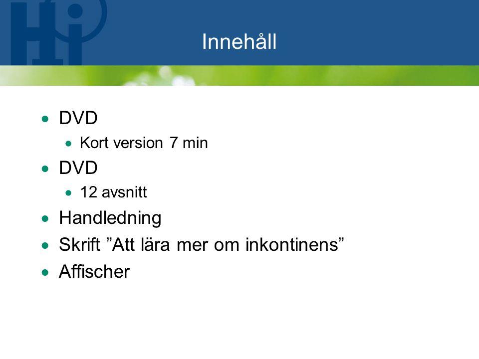 """Innehåll  DVD  Kort version 7 min  DVD  12 avsnitt  Handledning  Skrift """"Att lära mer om inkontinens""""  Affischer"""