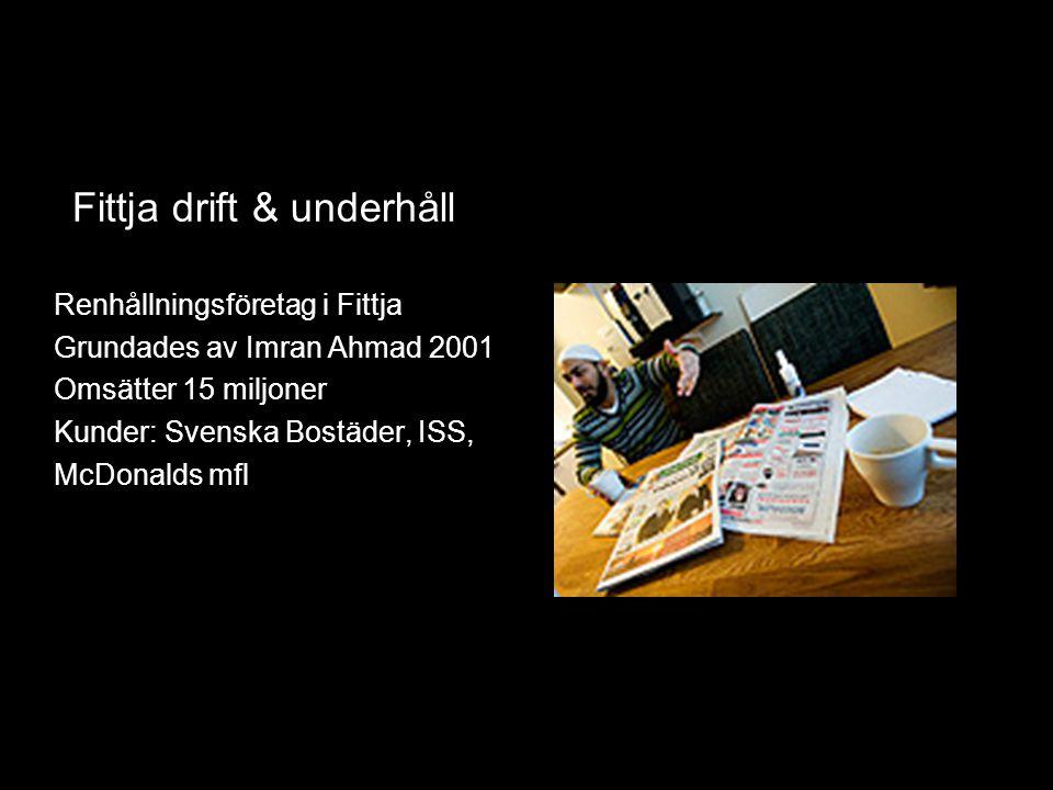 Fittja drift & underhåll Renhållningsföretag i Fittja Grundades av Imran Ahmad 2001 Omsätter 15 miljoner Kunder: Svenska Bostäder, ISS, McDonalds mfl