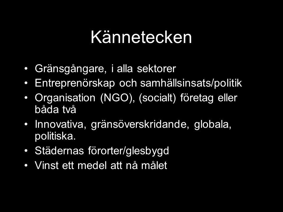 Kännetecken Gränsgångare, i alla sektorer Entreprenörskap och samhällsinsats/politik Organisation (NGO), (socialt) företag eller båda två Innovativa,
