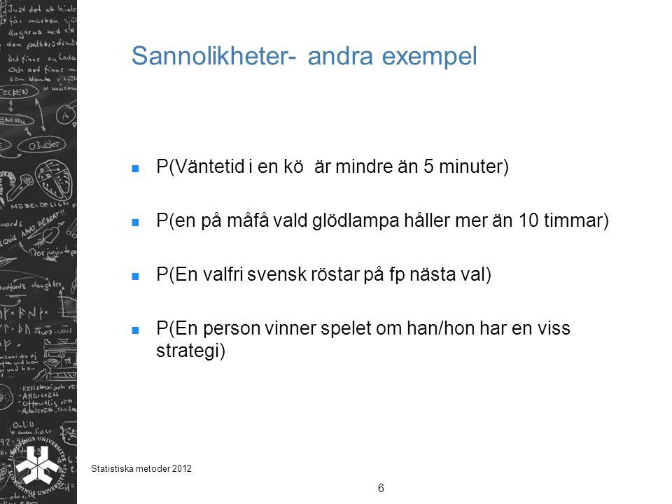 Sannolikheter- andra exempel P(Väntetid i en kö är mindre än 5 minuter) P(en på måfå vald glödlampa håller mer än 10 timmar) P(En valfri svensk röstar