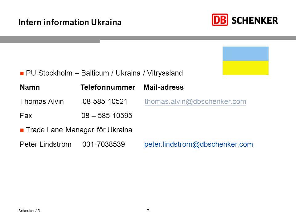Intern information Ukraina 7Schenker AB PU Stockholm – Balticum / Ukraina / Vitryssland Namn Telefonnummer Mail-adress Thomas Alvin 08-585 10521 thoma