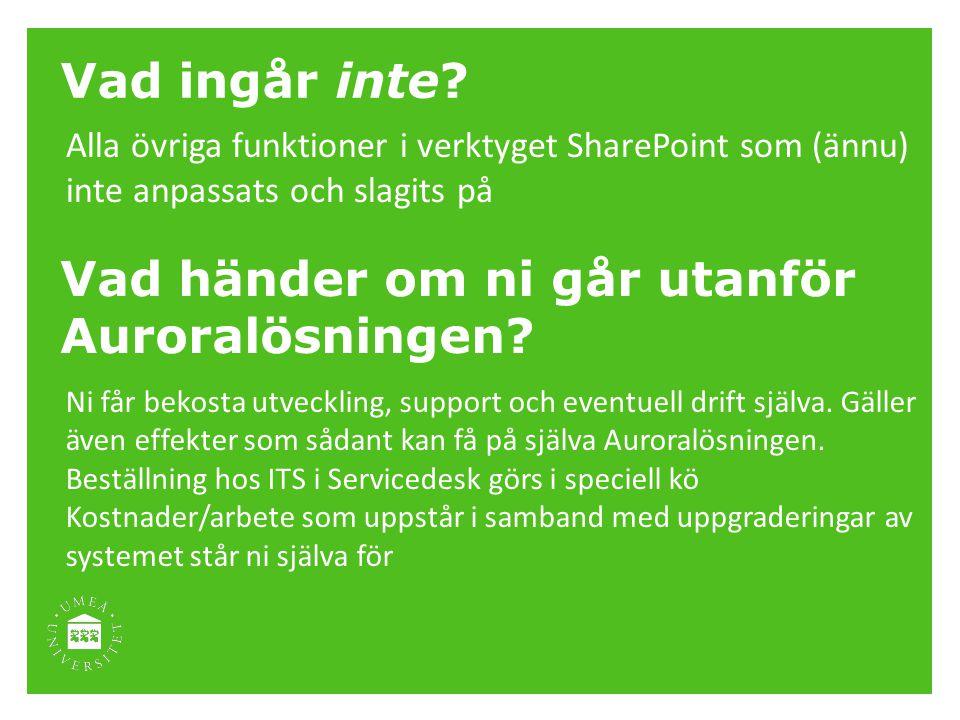 Vad ingår inte? Alla övriga funktioner i verktyget SharePoint som (ännu) inte anpassats och slagits på Vad händer om ni går utanför Auroralösningen? N