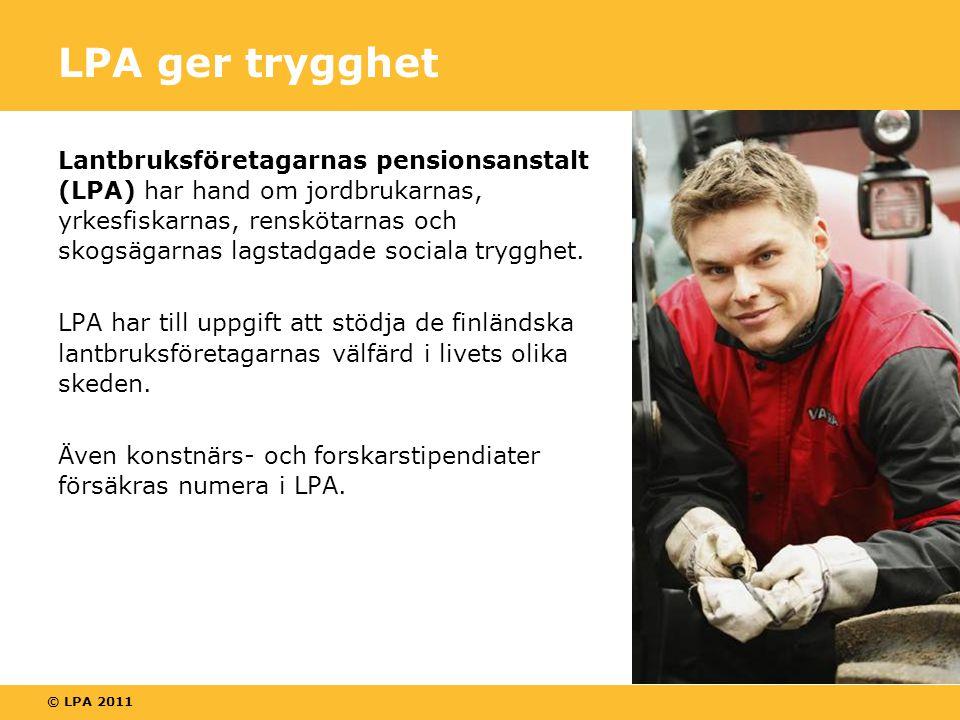 © LPA 2011 LPA ger trygghet Lantbruksföretagarnas pensionsanstalt (LPA) har hand om jordbrukarnas, yrkesfiskarnas, renskötarnas och skogsägarnas lagstadgade sociala trygghet.