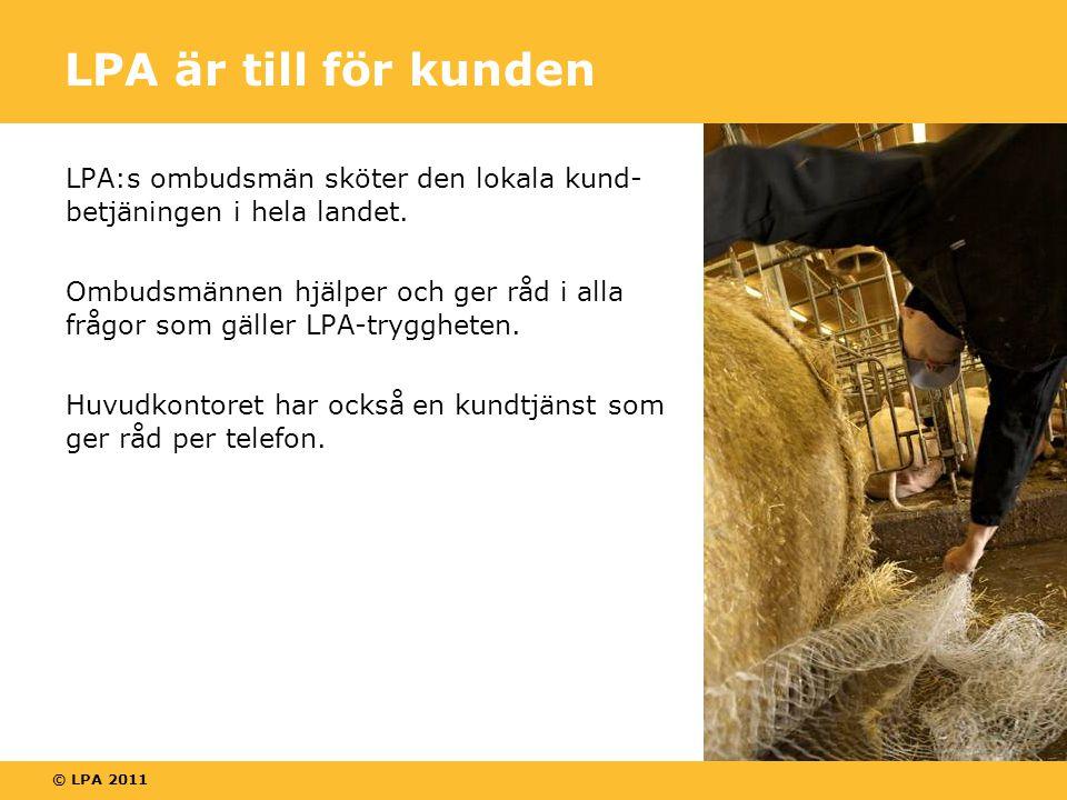 © LPA 2011 LPA är till för kunden LPA:s ombudsmän sköter den lokala kund- betjäningen i hela landet.
