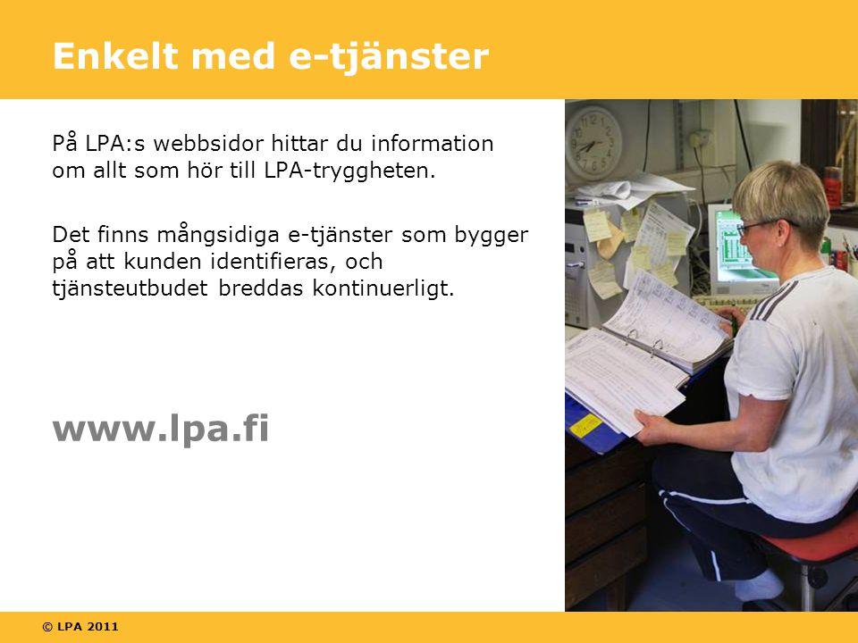 © LPA 2011 Enkelt med e-tjänster På LPA:s webbsidor hittar du information om allt som hör till LPA-tryggheten.