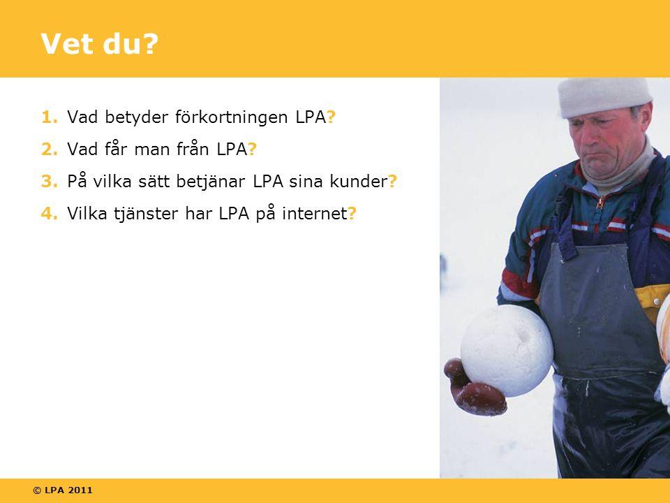 © LPA 2011 Vet du.1.Vad betyder förkortningen LPA.