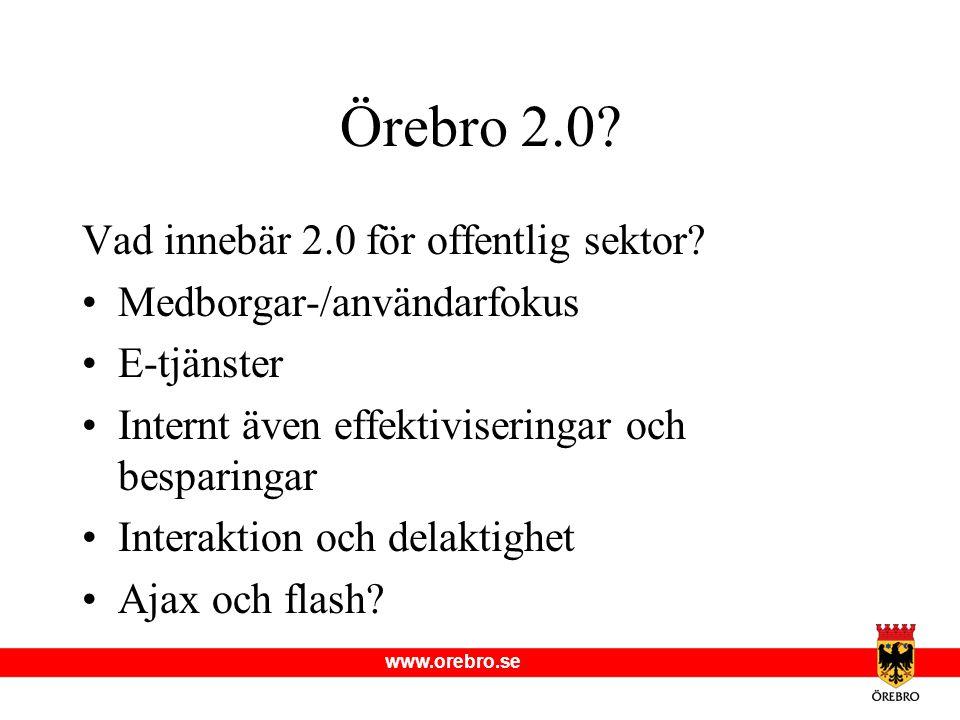 www.orebro.se Örebro 2.0? Vad innebär 2.0 för offentlig sektor? Medborgar-/användarfokus E-tjänster Internt även effektiviseringar och besparingar Int