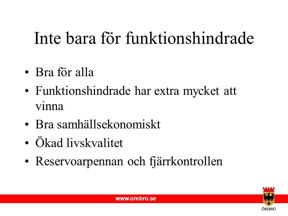 www.orebro.se Inte bara för funktionshindrade Bra för alla Funktionshindrade har extra mycket att vinna Bra samhällsekonomiskt Ökad livskvalitet Reser