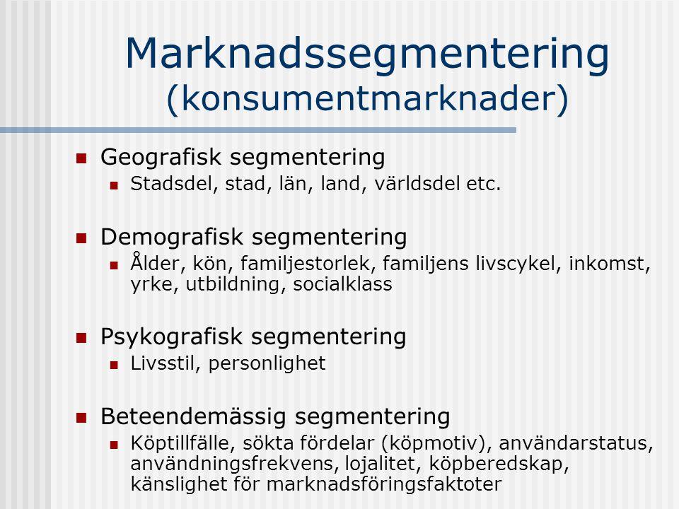 Marknadssegmentering (konsumentmarknader) Geografisk segmentering Stadsdel, stad, län, land, världsdel etc. Demografisk segmentering Ålder, kön, famil