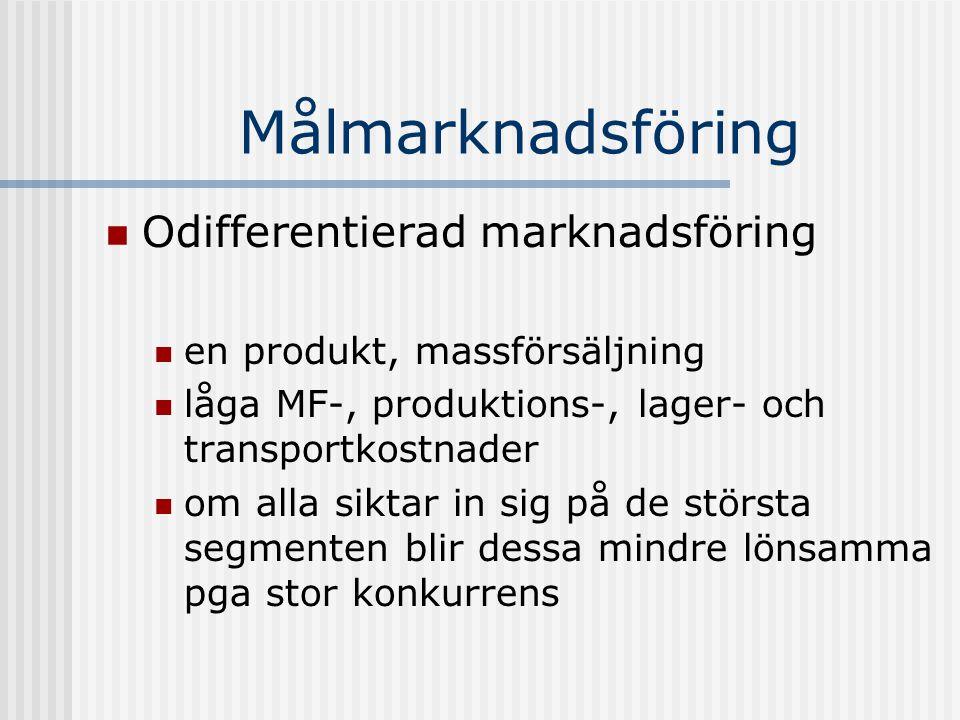 Målmarknadsföring Odifferentierad marknadsföring en produkt, massförsäljning låga MF-, produktions-, lager- och transportkostnader om alla siktar in s
