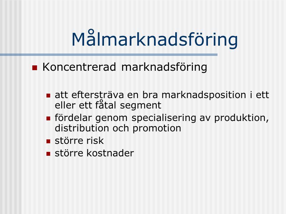Målmarknadsföring Koncentrerad marknadsföring att eftersträva en bra marknadsposition i ett eller ett fåtal segment fördelar genom specialisering av p