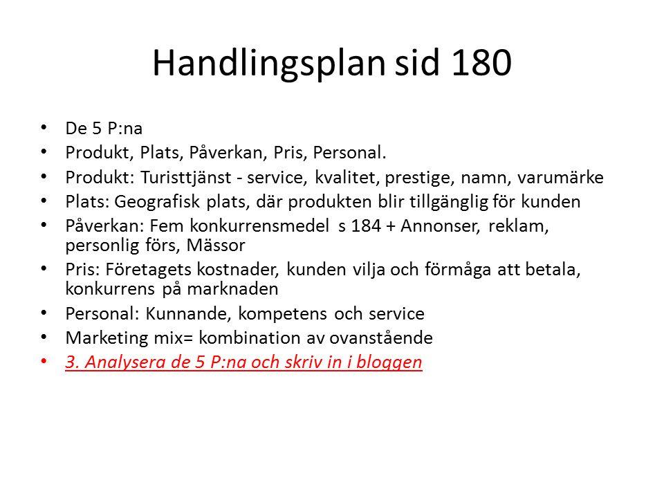 Handlingsplan sid 180 De 5 P:na Produkt, Plats, Påverkan, Pris, Personal. Produkt: Turisttjänst - service, kvalitet, prestige, namn, varumärke Plats: