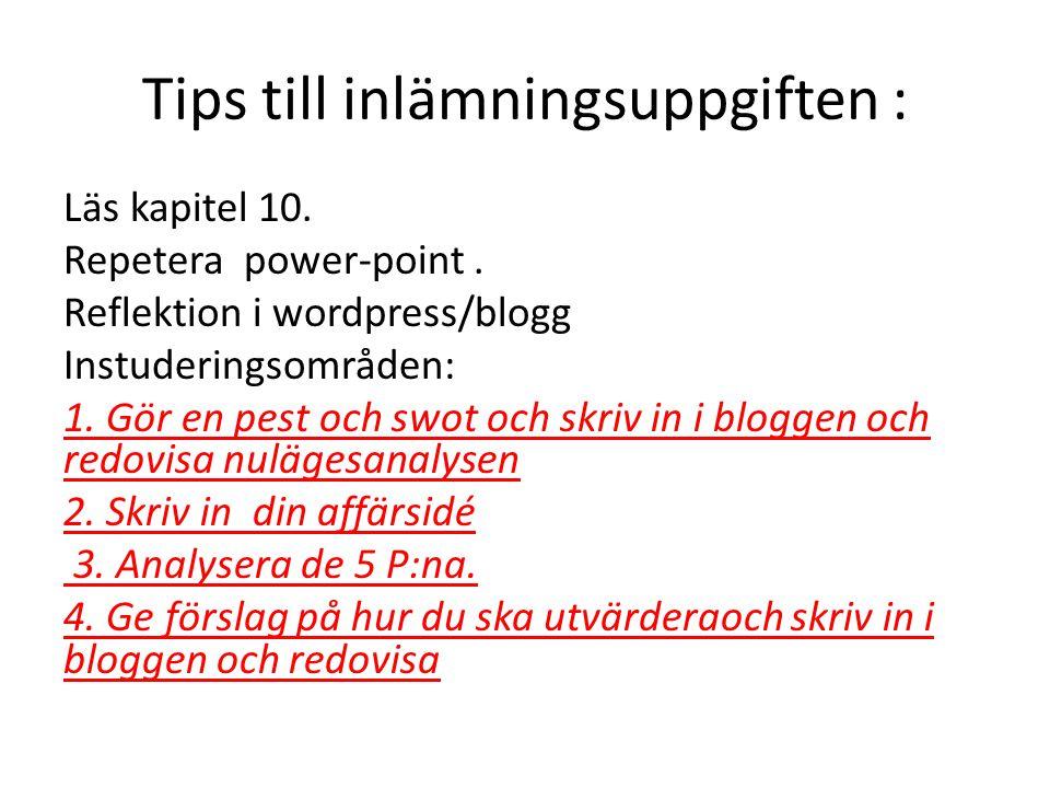 Tips till inlämningsuppgiften : Läs kapitel 10. Repetera power-point. Reflektion i wordpress/blogg Instuderingsområden: 1. Gör en pest och swot och sk