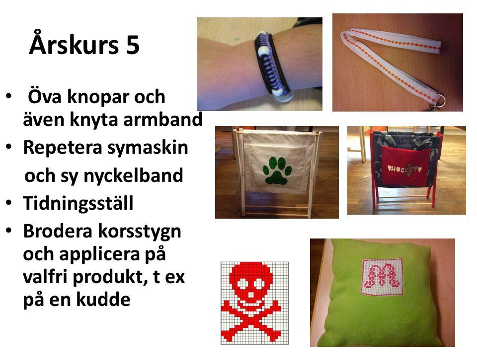Årskurs 5 Öva knopar och även knyta armband Repetera symaskin och sy nyckelband Tidningsställ Brodera korsstygn och applicera på valfri produkt, t ex på en kudde