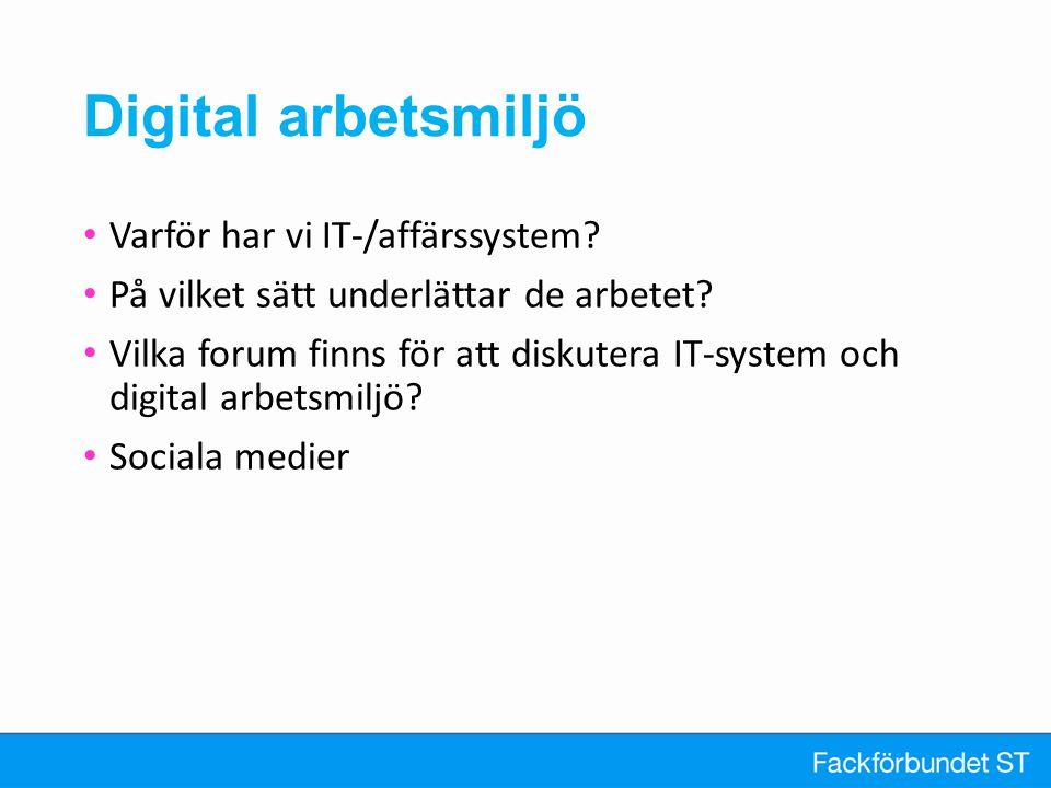 Digital arbetsmiljö Varför har vi IT-/affärssystem? På vilket sätt underlättar de arbetet? Vilka forum finns för att diskutera IT-system och digital a
