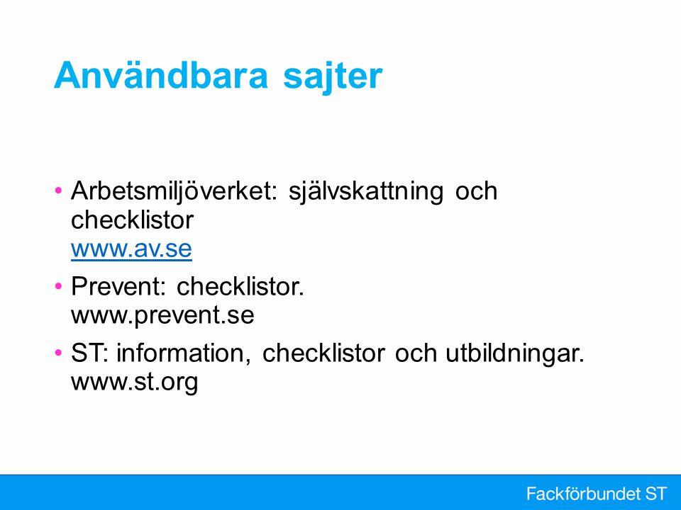 Användbara sajter Arbetsmiljöverket: självskattning och checklistor www.av.se www.av.se Prevent: checklistor. www.prevent.se ST: information, checklis