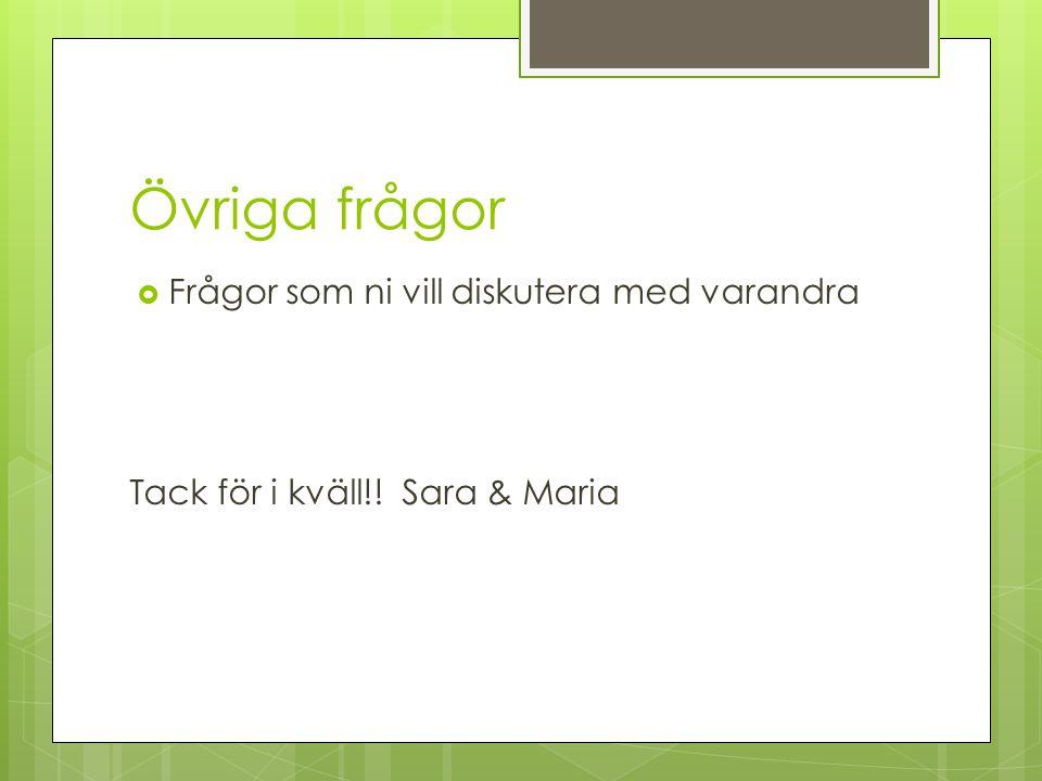 Övriga frågor  Frågor som ni vill diskutera med varandra Tack för i kväll!! Sara & Maria