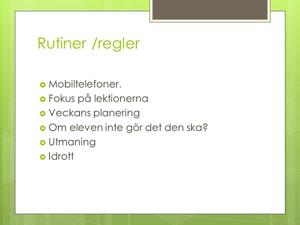 Rutiner /regler  Mobiltelefoner.  Fokus på lektionerna  Veckans planering  Om eleven inte gör det den ska?  Utmaning  Idrott
