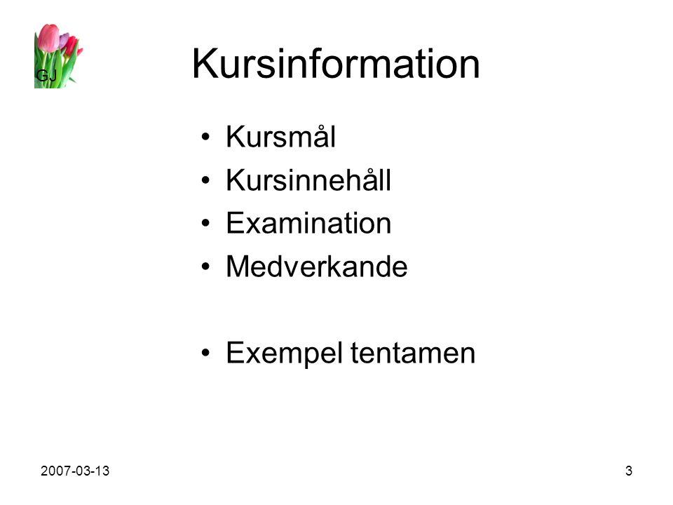 GJ 2007-03-133 Kursinformation Kursmål Kursinnehåll Examination Medverkande Exempel tentamen